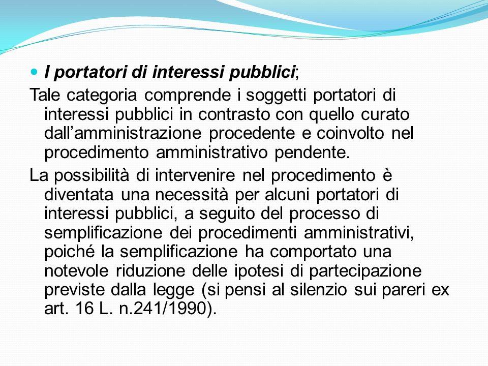 I portatori di interessi pubblici; Tale categoria comprende i soggetti portatori di interessi pubblici in contrasto con quello curato dallamministrazi