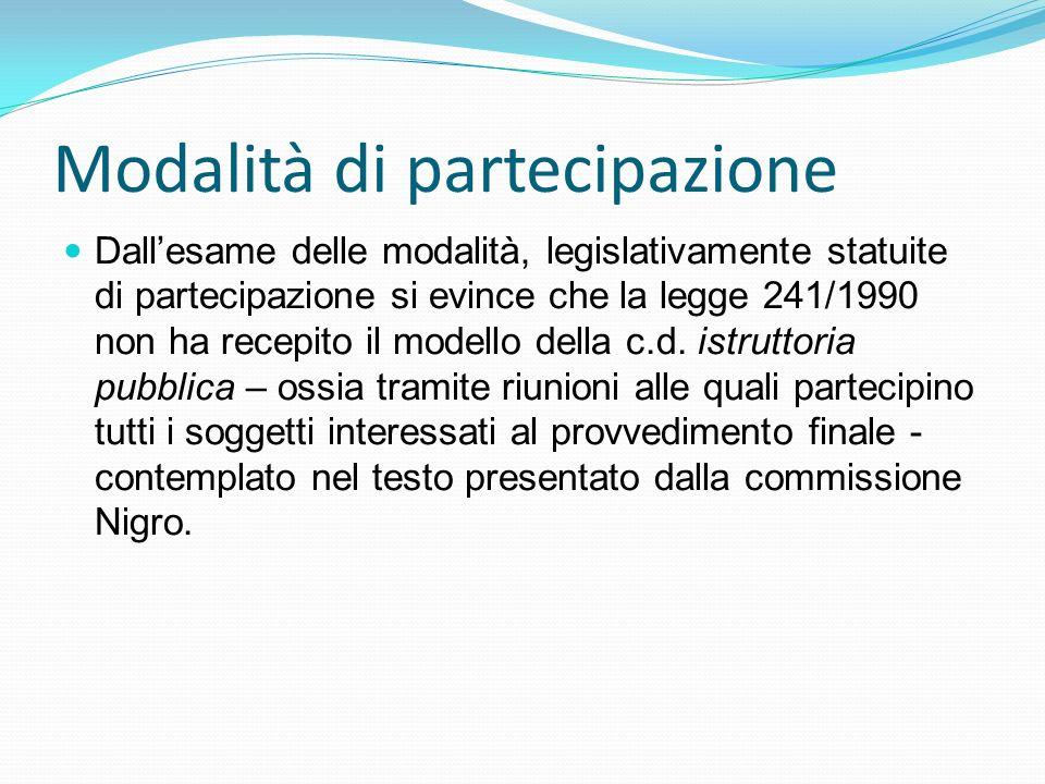 Modalità di partecipazione Dallesame delle modalità, legislativamente statuite di partecipazione si evince che la legge 241/1990 non ha recepito il mo