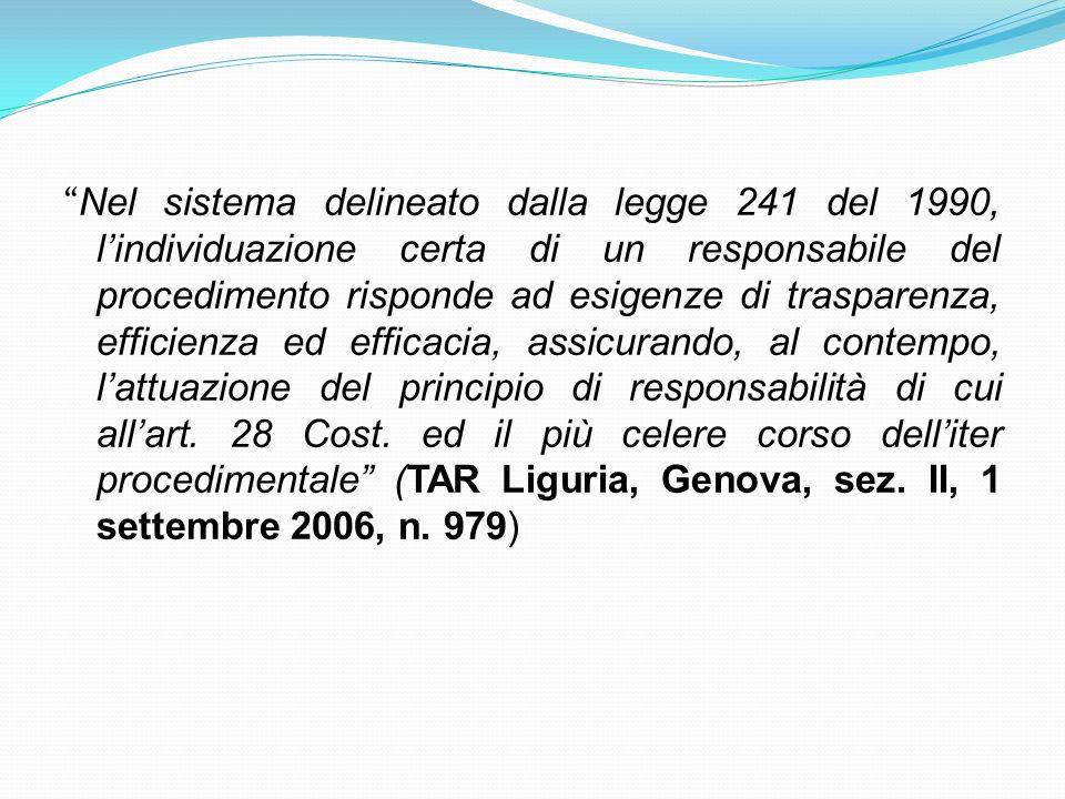 Nel sistema delineato dalla legge 241 del 1990, lindividuazione certa di un responsabile del procedimento risponde ad esigenze di trasparenza, efficie