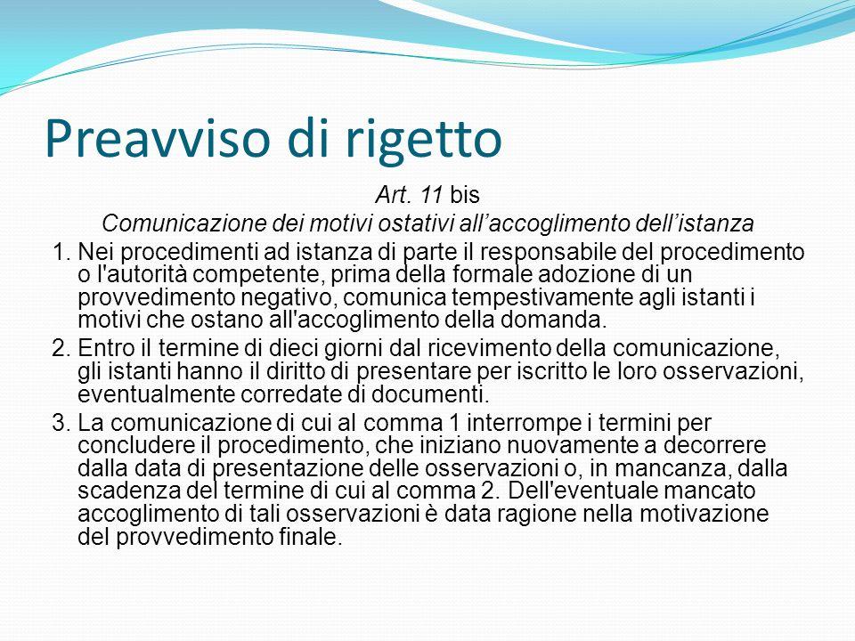 Preavviso di rigetto Art. 11 bis Comunicazione dei motivi ostativi allaccoglimento dellistanza 1. Nei procedimenti ad istanza di parte il responsabile