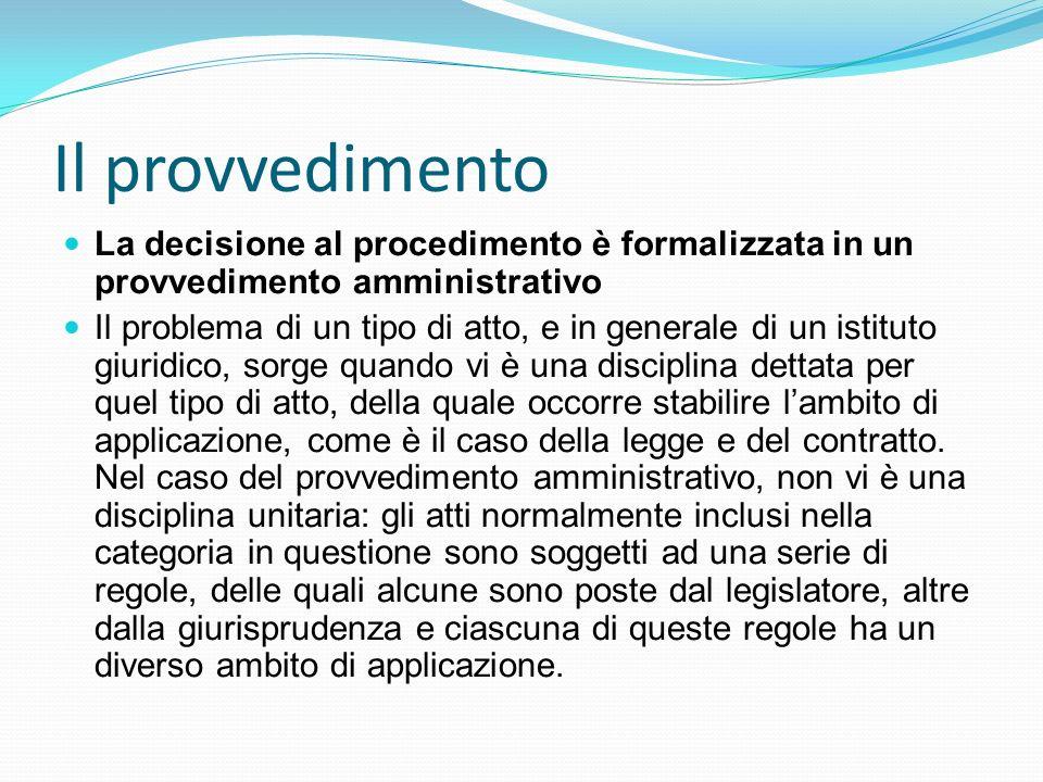 Il provvedimento La decisione al procedimento è formalizzata in un provvedimento amministrativo Il problema di un tipo di atto, e in generale di un is