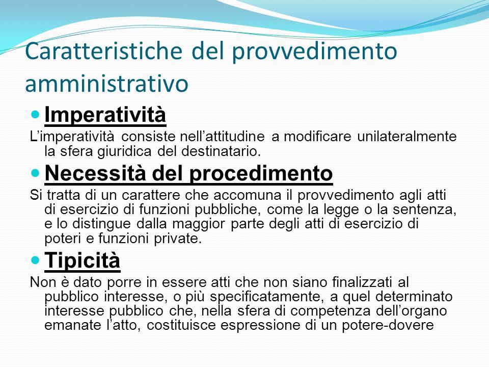 Caratteristiche del provvedimento amministrativo Imperatività Limperatività consiste nellattitudine a modificare unilateralmente la sfera giuridica de
