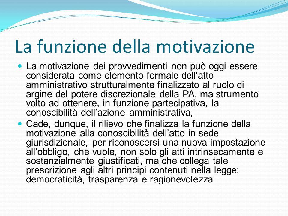 La funzione della motivazione La motivazione dei provvedimenti non può oggi essere considerata come elemento formale dellatto amministrativo struttura