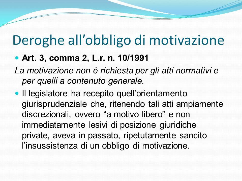 Deroghe allobbligo di motivazione Art. 3, comma 2, L.r. n. 10/1991 La motivazione non è richiesta per gli atti normativi e per quelli a contenuto gene