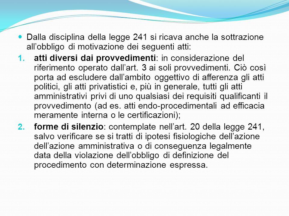 Dalla disciplina della legge 241 si ricava anche la sottrazione allobbligo di motivazione dei seguenti atti: 1. atti diversi dai provvedimenti: in con
