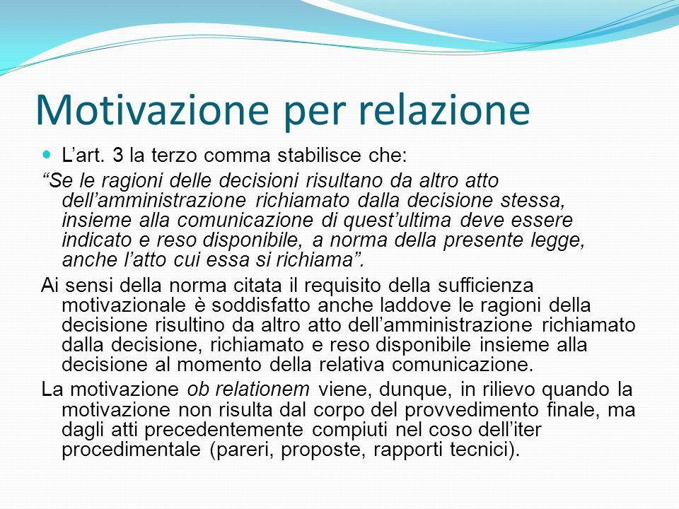Motivazione per relazione Lart. 3 la terzo comma stabilisce che: Se le ragioni delle decisioni risultano da altro atto dellamministrazione richiamato
