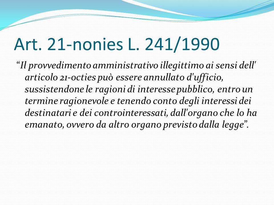 Art. 21-nonies L. 241/1990 Il provvedimento amministrativo illegittimo ai sensi dell' articolo 21-octies può essere annullato d'ufficio, sussistendone