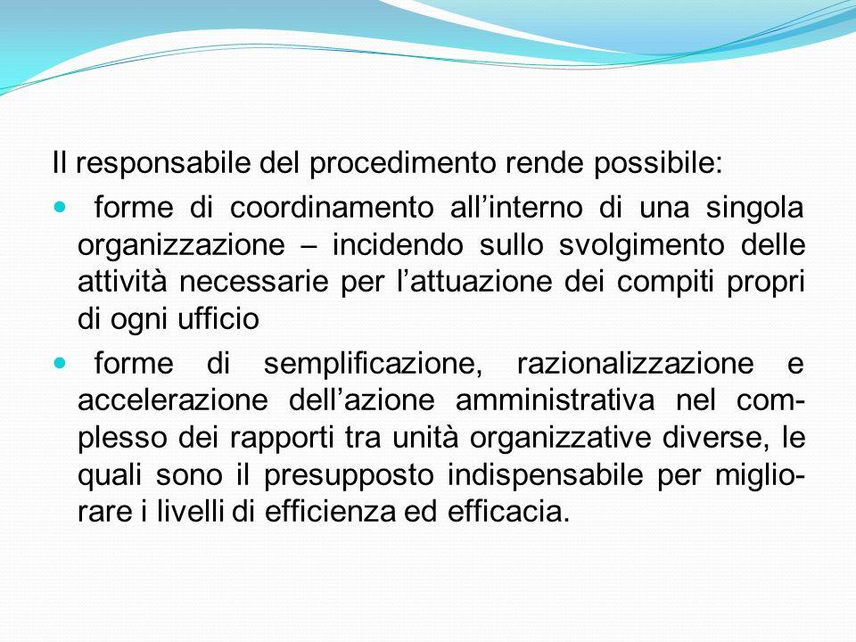 Il responsabile del procedimento rende possibile: forme di coordinamento allinterno di una singola organizzazione – incidendo sullo svolgimento delle
