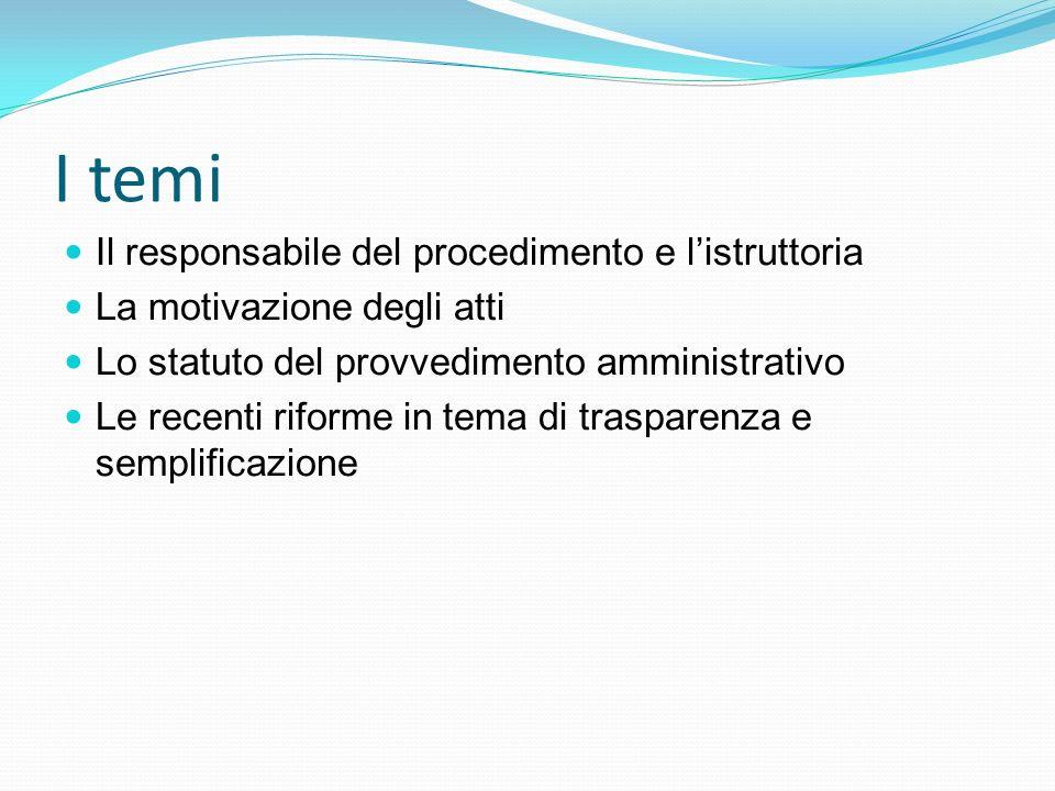 I temi Il responsabile del procedimento e listruttoria La motivazione degli atti Lo statuto del provvedimento amministrativo Le recenti riforme in tem