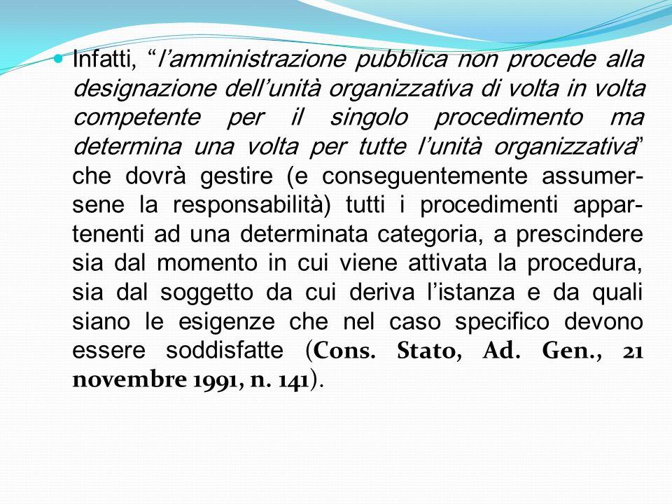 Infatti, lamministrazione pubblica non procede alla designazione dellunità organizzativa di volta in volta competente per il singolo procedimento ma d