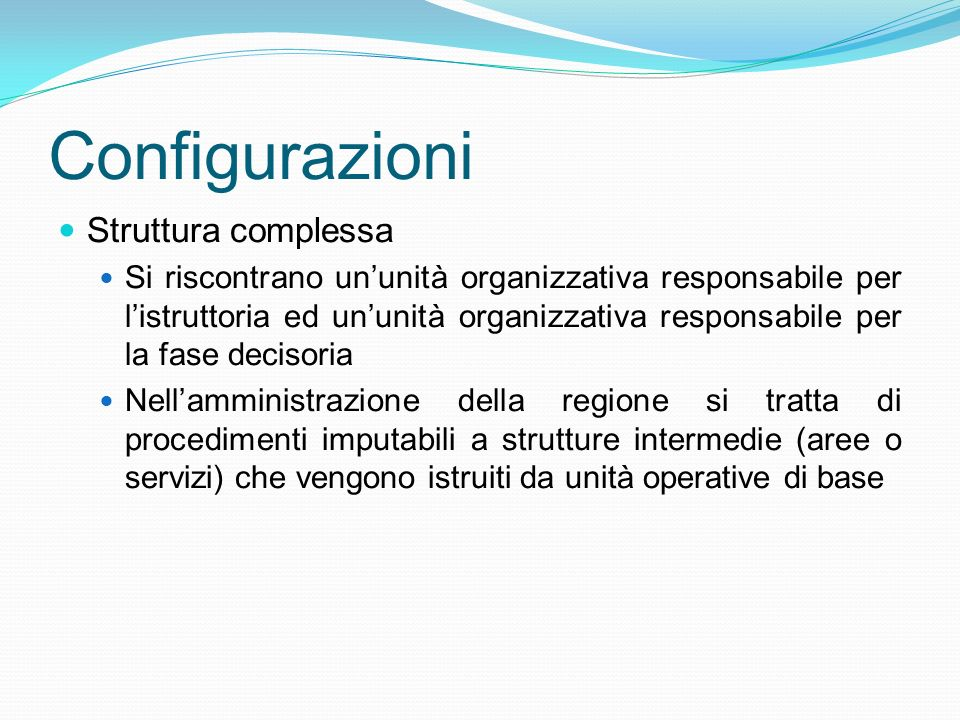 Configurazioni Struttura complessa Si riscontrano ununità organizzativa responsabile per listruttoria ed ununità organizzativa responsabile per la fas