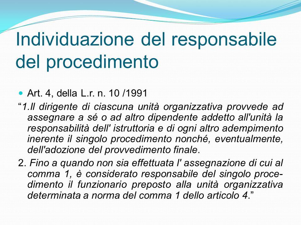 Individuazione del responsabile del procedimento Art. 4, della L.r. n. 10 /1991 1.Il dirigente di ciascuna unità organizzativa provvede ad assegnare a