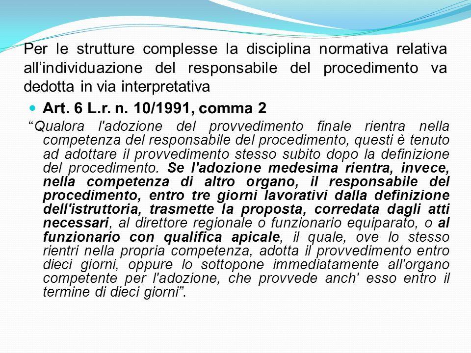 Per le strutture complesse la disciplina normativa relativa allindividuazione del responsabile del procedimento va dedotta in via interpretativa Art.