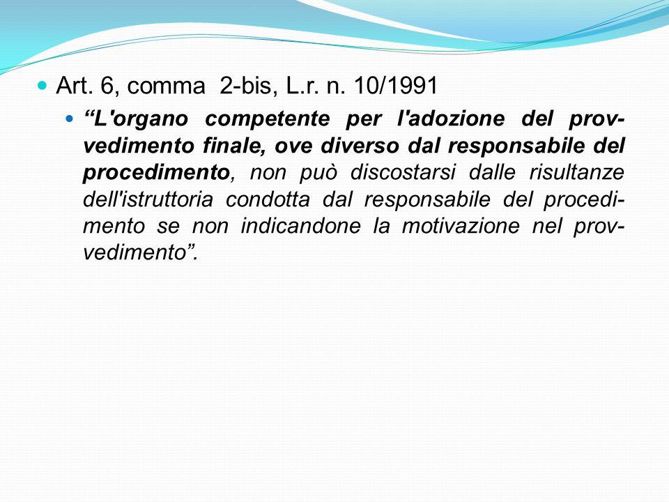 Art. 6, comma 2-bis, L.r. n. 10/1991 L'organo competente per l'adozione del prov- vedimento finale, ove diverso dal responsabile del procedimento, non