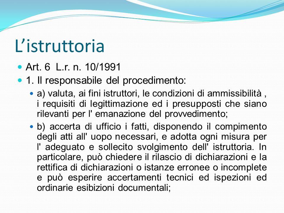 Listruttoria Art. 6 L.r. n. 10/1991 1. Il responsabile del procedimento: a) valuta, ai fini istruttori, le condizioni di ammissibilità, i requisiti di
