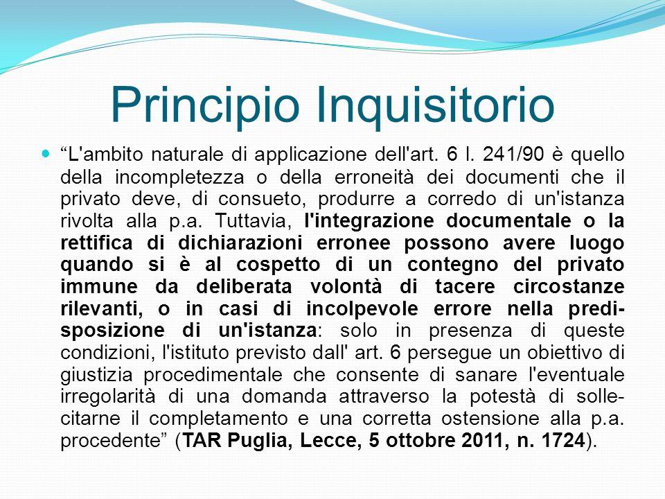 Principio Inquisitorio L'ambito naturale di applicazione dell'art. 6 l. 241/90 è quello della incompletezza o della erroneità dei documenti che il pri