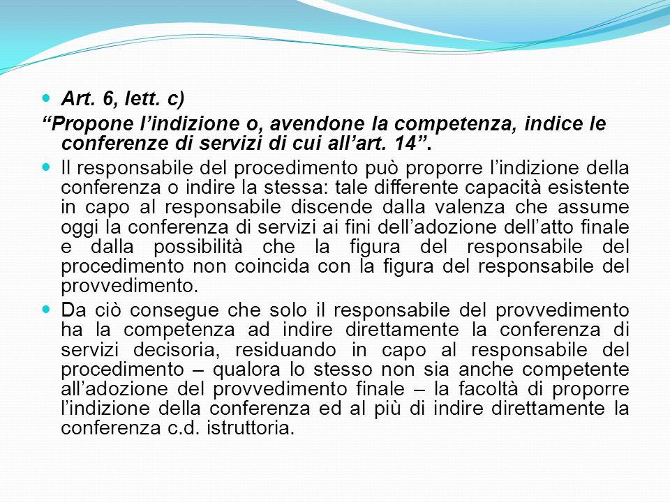 Art. 6, lett. c) Propone lindizione o, avendone la competenza, indice le conferenze di servizi di cui allart. 14. Il responsabile del procedimento può