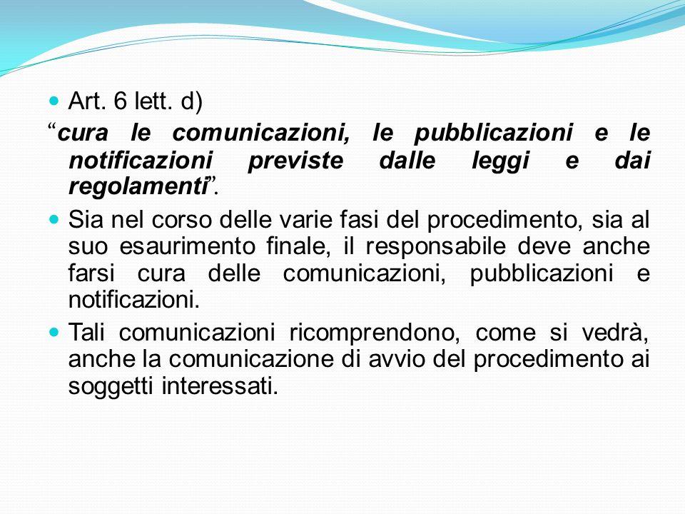Art. 6 lett. d) cura le comunicazioni, le pubblicazioni e le notificazioni previste dalle leggi e dai regolamenti. Sia nel corso delle varie fasi del