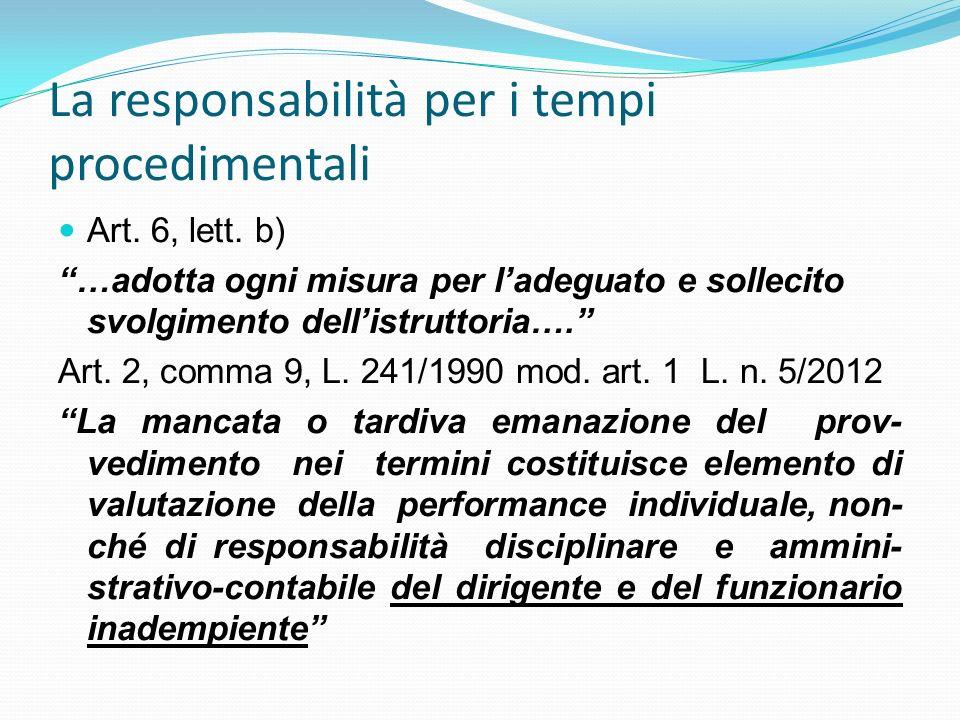 La responsabilità per i tempi procedimentali Art. 6, lett. b) …adotta ogni misura per ladeguato e sollecito svolgimento dellistruttoria…. Art. 2, comm
