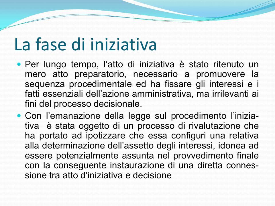 La fase di iniziativa Per lungo tempo, latto di iniziativa è stato ritenuto un mero atto preparatorio, necessario a promuovere la sequenza procediment