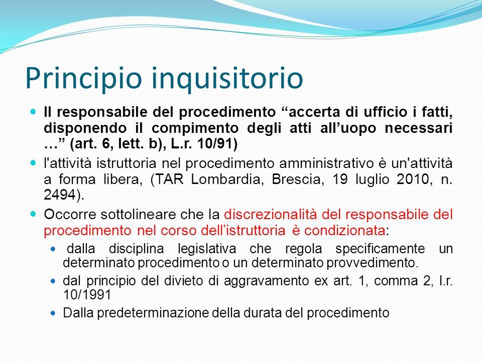 Principio inquisitorio Il responsabile del procedimento accerta di ufficio i fatti, disponendo il compimento degli atti alluopo necessari … (art. 6, l