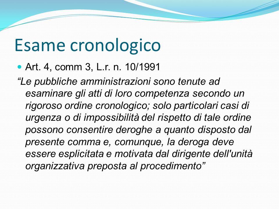 Esame cronologico Art. 4, comm 3, L.r. n. 10/1991 Le pubbliche amministrazioni sono tenute ad esaminare gli atti di loro competenza secondo un rigoros