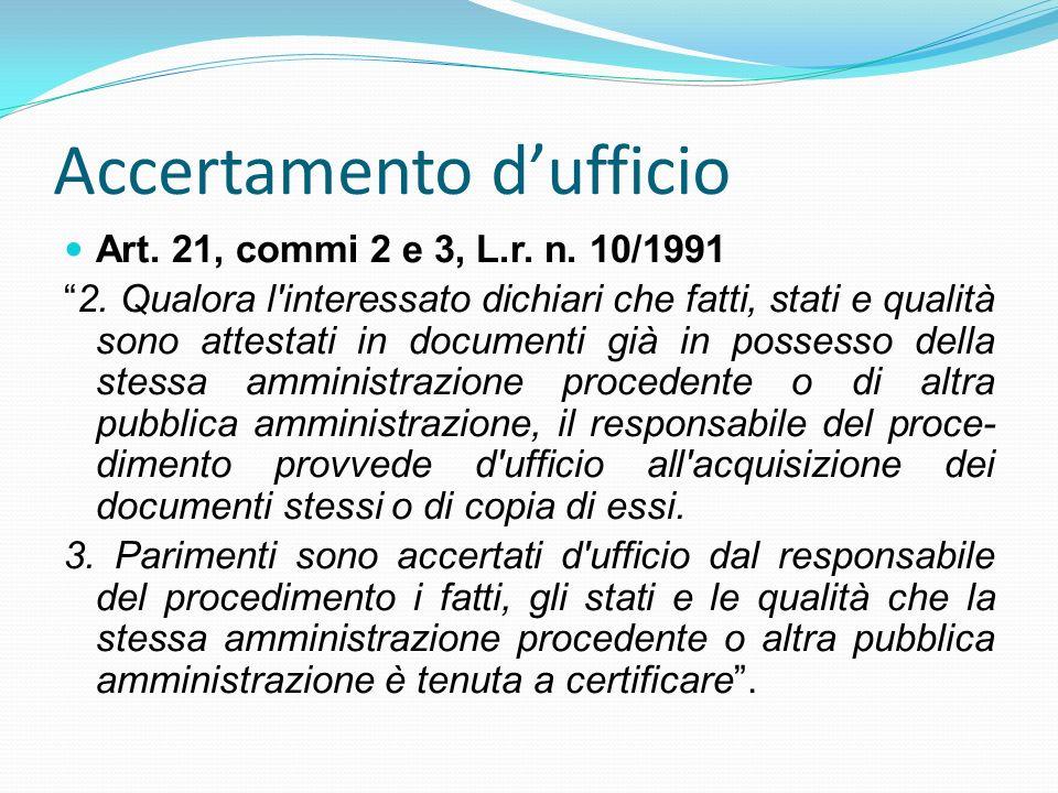 Accertamento dufficio Art. 21, commi 2 e 3, L.r. n. 10/1991 2. Qualora l'interessato dichiari che fatti, stati e qualità sono attestati in documenti g