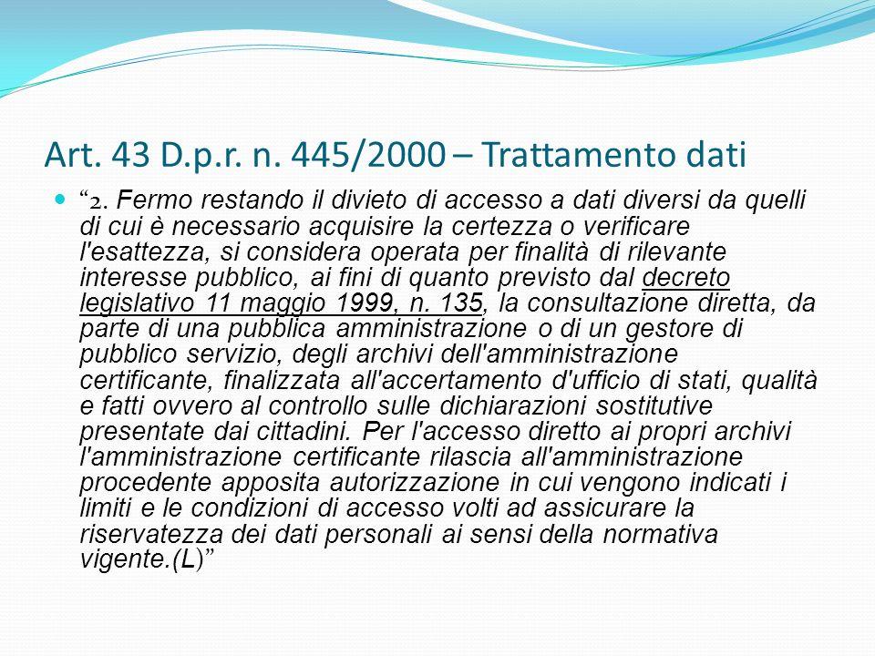 Art. 43 D.p.r. n. 445/2000 – Trattamento dati 2. Fermo restando il divieto di accesso a dati diversi da quelli di cui è necessario acquisire la certez