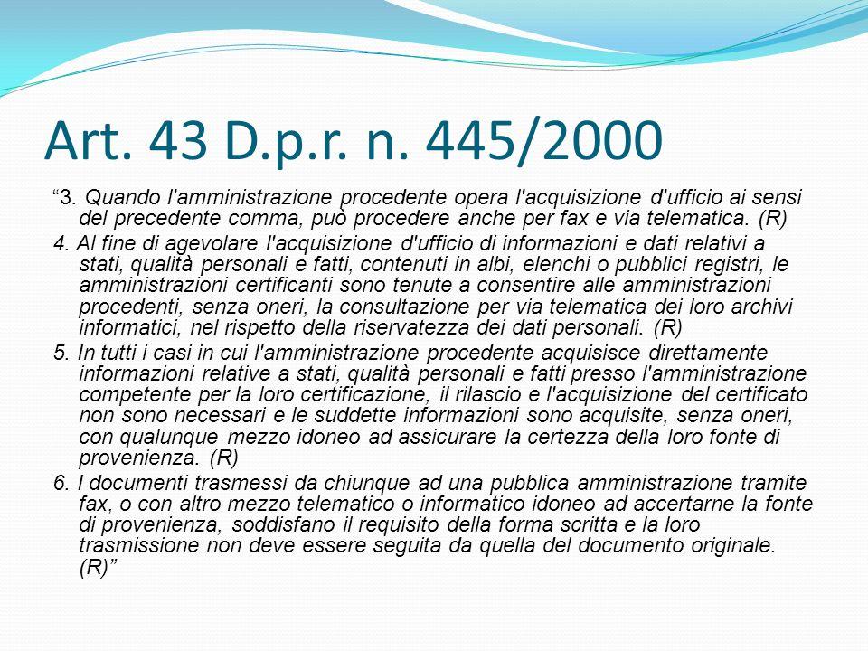 Art. 43 D.p.r. n. 445/2000 3. Quando l'amministrazione procedente opera l'acquisizione d'ufficio ai sensi del precedente comma, può procedere anche pe
