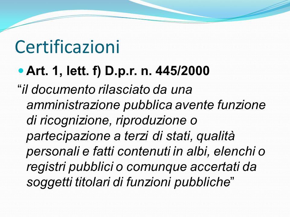 Certificazioni Art. 1, lett. f) D.p.r. n. 445/2000 il documento rilasciato da una amministrazione pubblica avente funzione di ricognizione, riproduzio