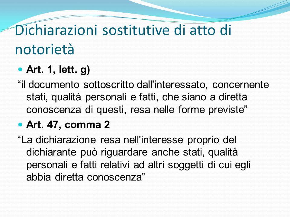 Dichiarazioni sostitutive di atto di notorietà Art. 1, lett. g) il documento sottoscritto dall'interessato, concernente stati, qualità personali e fat