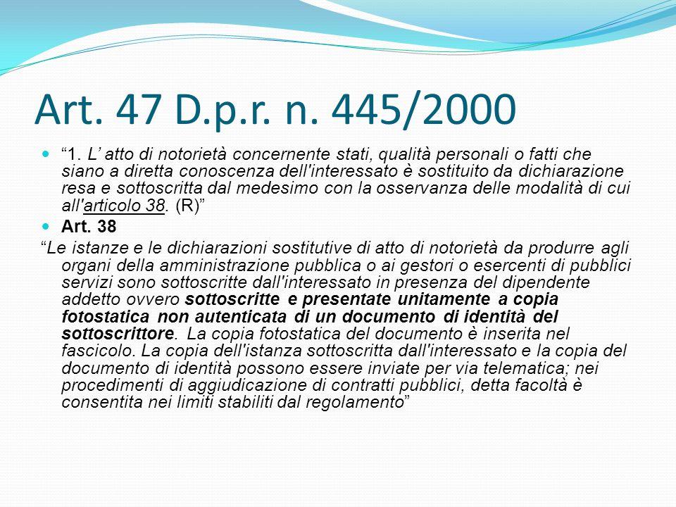 Art. 47 D.p.r. n. 445/2000 1. L atto di notorietà concernente stati, qualità personali o fatti che siano a diretta conoscenza dell'interessato è sosti