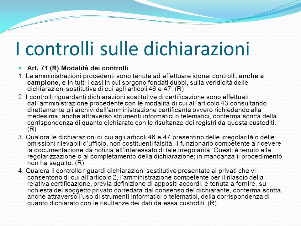 I controlli sulle dichiarazioni Art. 71 (R) Modalità dei controlli 1. Le amministrazioni procedenti sono tenute ad effettuare idonei controlli, anche