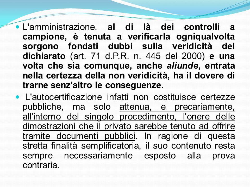 L'amministrazione, al di là dei controlli a campione, è tenuta a verificarla ogniqualvolta sorgono fondati dubbi sulla veridicità del dichiarato (art.