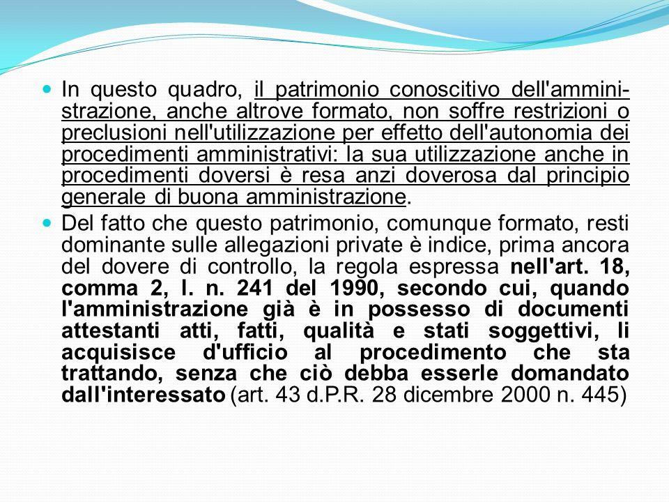 In questo quadro, il patrimonio conoscitivo dell'ammini- strazione, anche altrove formato, non soffre restrizioni o preclusioni nell'utilizzazione per