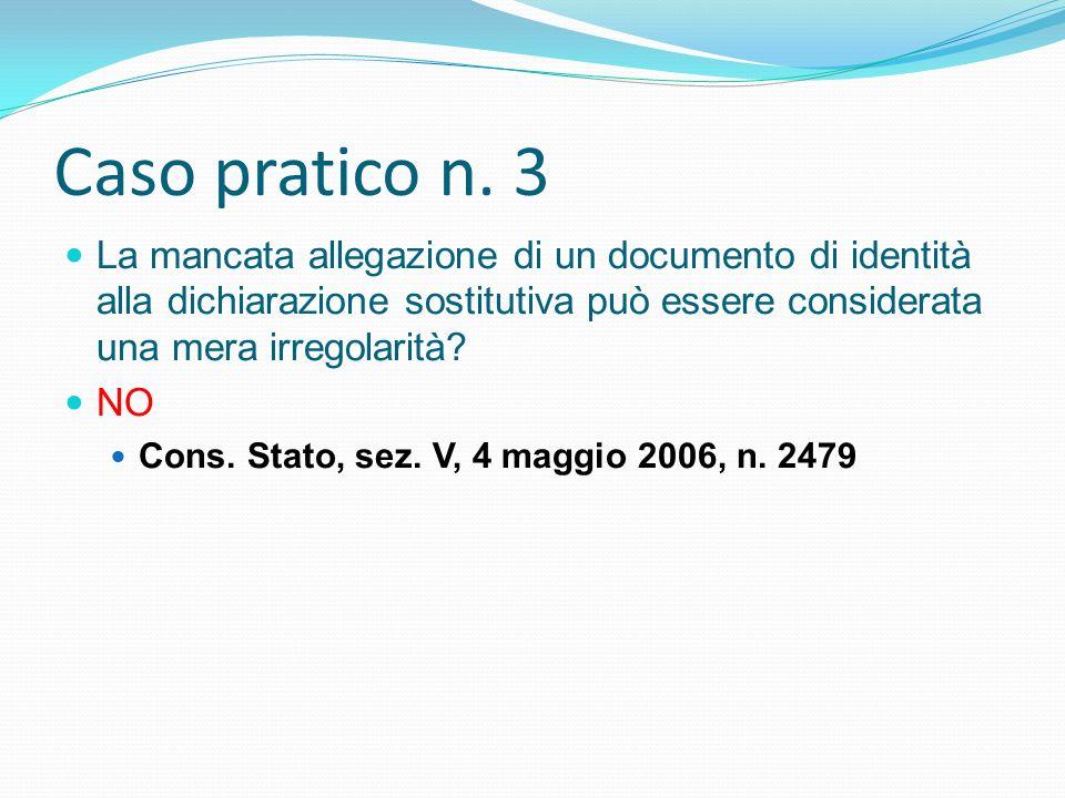 Caso pratico n. 3 La mancata allegazione di un documento di identità alla dichiarazione sostitutiva può essere considerata una mera irregolarità? NO C