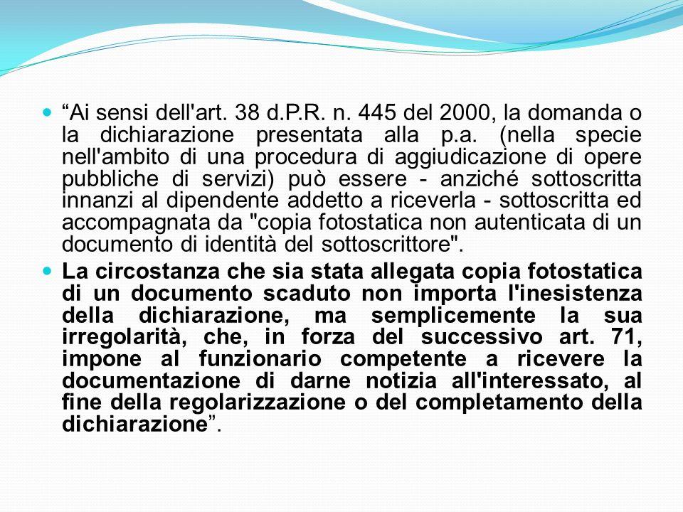 Ai sensi dell'art. 38 d.P.R. n. 445 del 2000, la domanda o la dichiarazione presentata alla p.a. (nella specie nell'ambito di una procedura di aggiudi