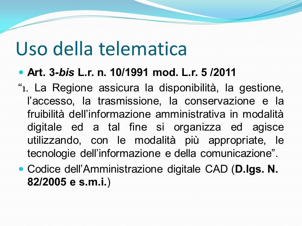Uso della telematica Art. 3-bis L.r. n. 10/1991 mod. L.r. 5 /2011 1. La Regione assicura la disponibilità, la gestione, laccesso, la trasmissione, la