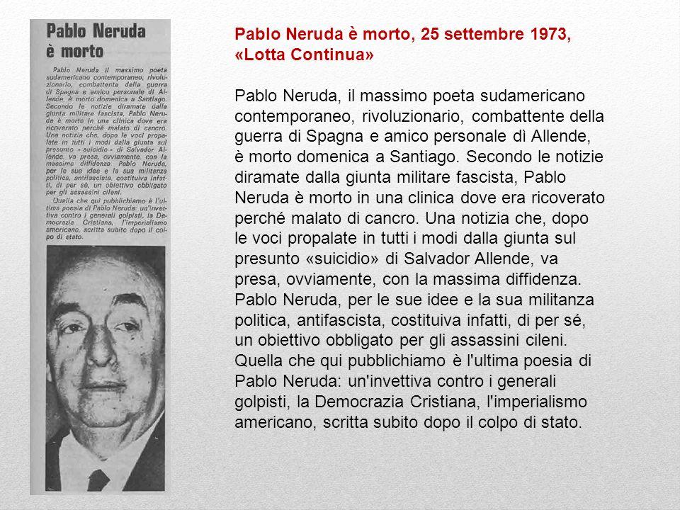Pablo Neruda è morto, 25 settembre 1973, «Lotta Continua» Pablo Neruda, il massimo poeta sudamericano contemporaneo, rivoluzionario, combattente della