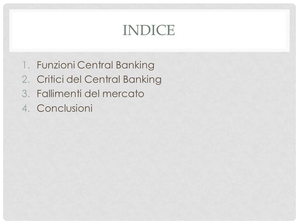 FUNZIONI DELLA BANCA CENTRALE 1.Macro: Stabilità oro Stabilità cambi Stabilità prezzi Crescita economica (?) 2.
