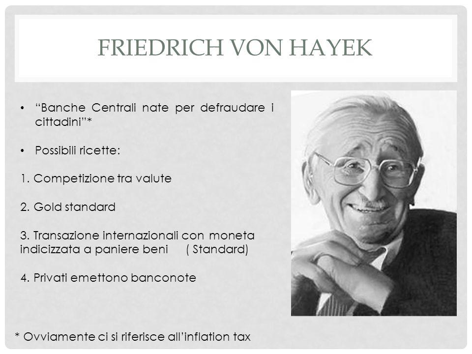 FRIEDRICH VON HAYEK Banche Centrali nate per defraudare i cittadini* Possibili ricette: 1.