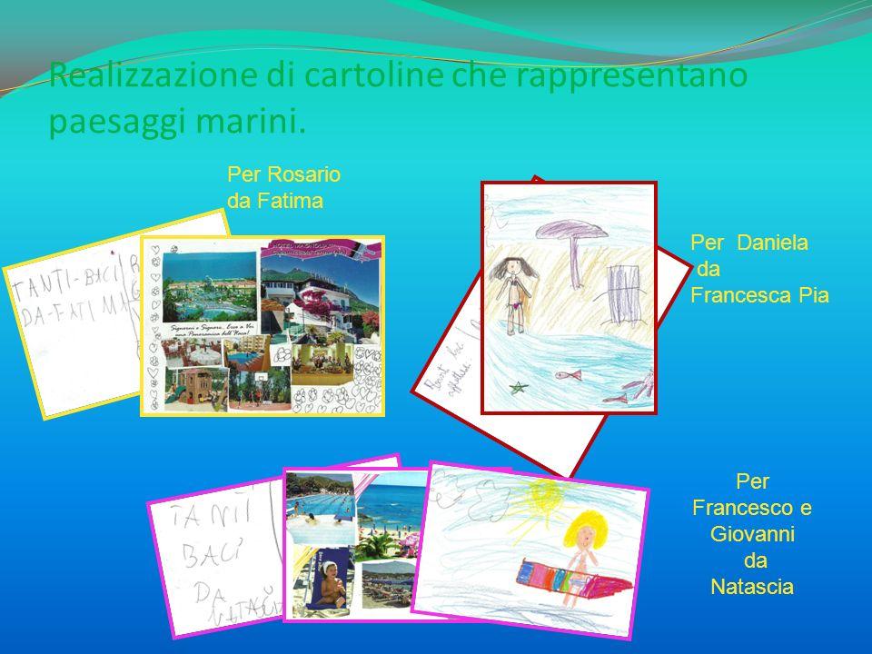 Realizzazione di cartoline che rappresentano paesaggi marini. Per Rosario da Fatima Per Daniela da Francesca Pia Per Francesco e Giovanni da Natascia