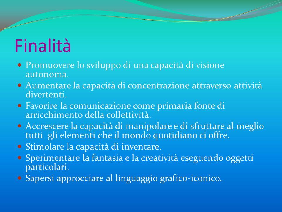 Finalità Promuovere lo sviluppo di una capacità di visione autonoma. Aumentare la capacità di concentrazione attraverso attività divertenti. Favorire