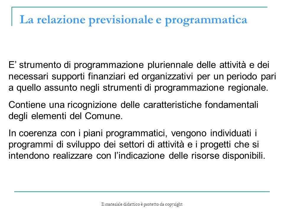 La relazione previsionale e programmatica E strumento di programmazione pluriennale delle attività e dei necessari supporti finanziari ed organizzativi per un periodo pari a quello assunto negli strumenti di programmazione regionale.