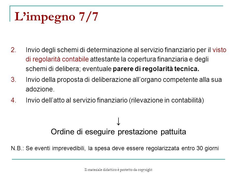 Limpegno 7/7 2.Invio degli schemi di determinazione al servizio finanziario per il visto di regolarità contabile attestante la copertura finanziaria e degli schemi di delibera; eventuale parere di regolarità tecnica.