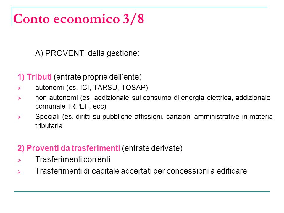 Conto economico 3/8 A) PROVENTI della gestione: 1) Tributi (entrate proprie dellente) autonomi (es.