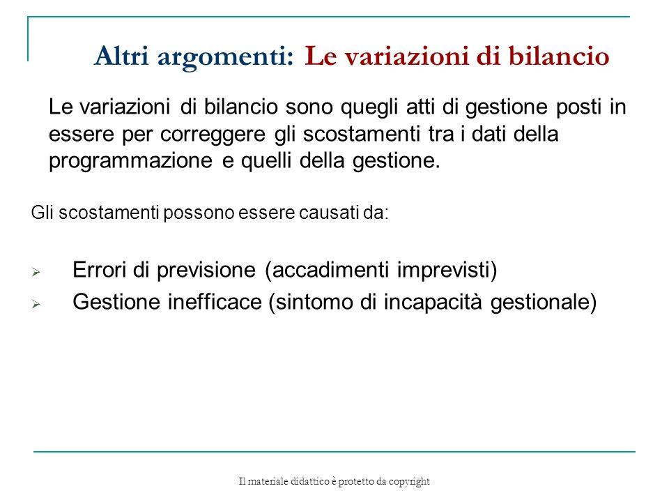Altri argomenti: Le variazioni di bilancio Le variazioni di bilancio sono quegli atti di gestione posti in essere per correggere gli scostamenti tra i dati della programmazione e quelli della gestione.