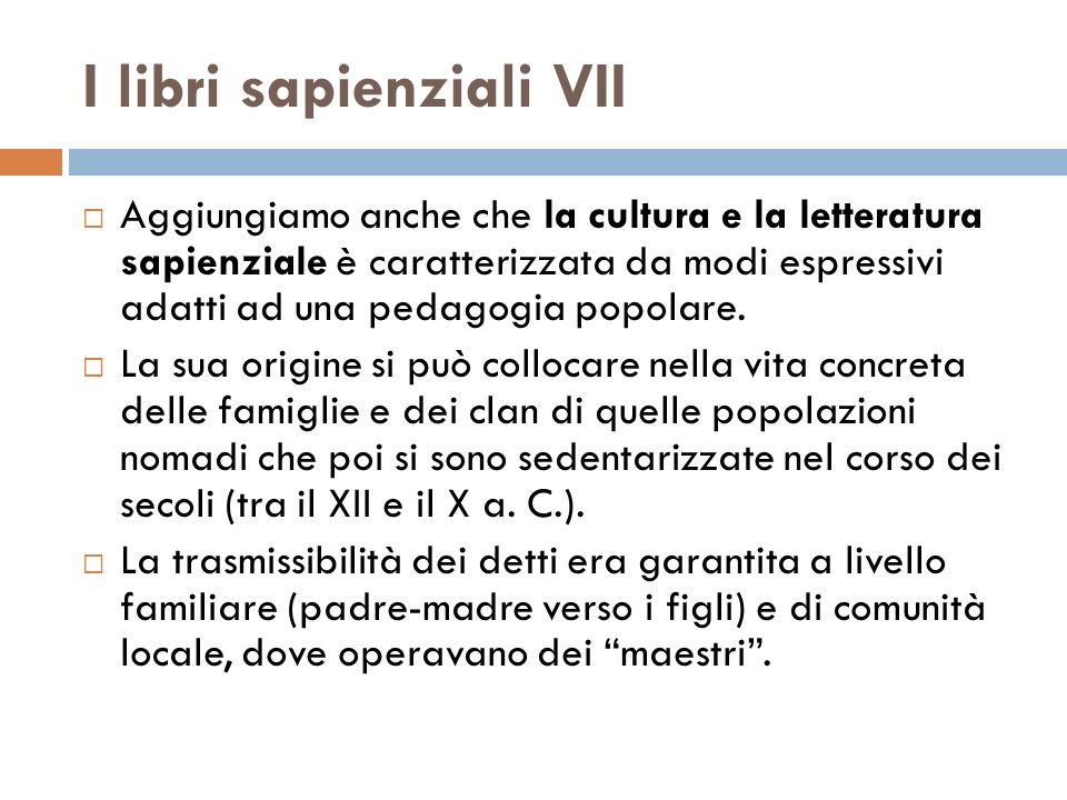 I libri sapienziali VII Aggiungiamo anche che la cultura e la letteratura sapienziale è caratterizzata da modi espressivi adatti ad una pedagogia popo