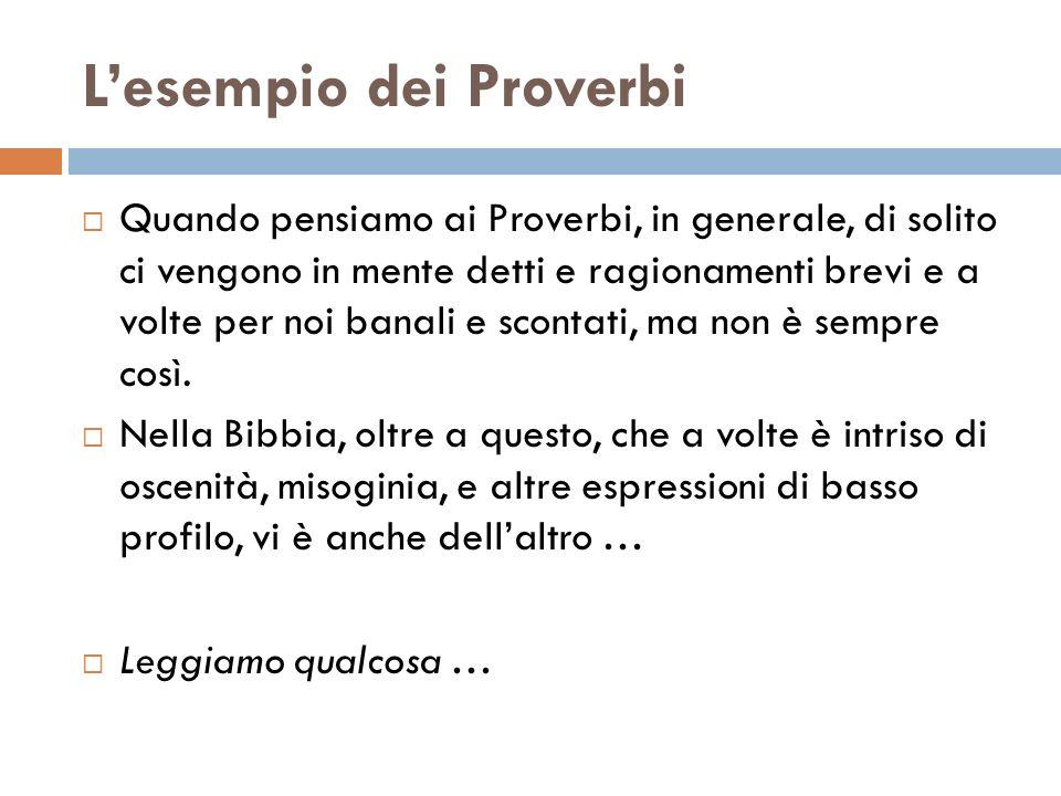 Lesempio dei Proverbi Quando pensiamo ai Proverbi, in generale, di solito ci vengono in mente detti e ragionamenti brevi e a volte per noi banali e sc