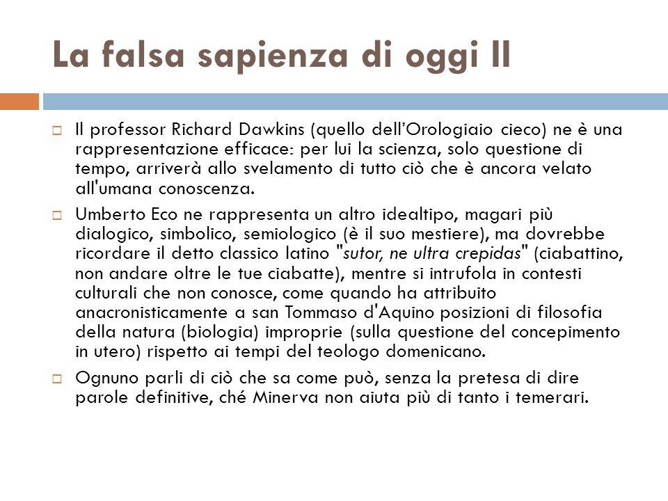 La falsa sapienza di oggi II Il professor Richard Dawkins (quello dellOrologiaio cieco) ne è una rappresentazione efficace: per lui la scienza, solo q